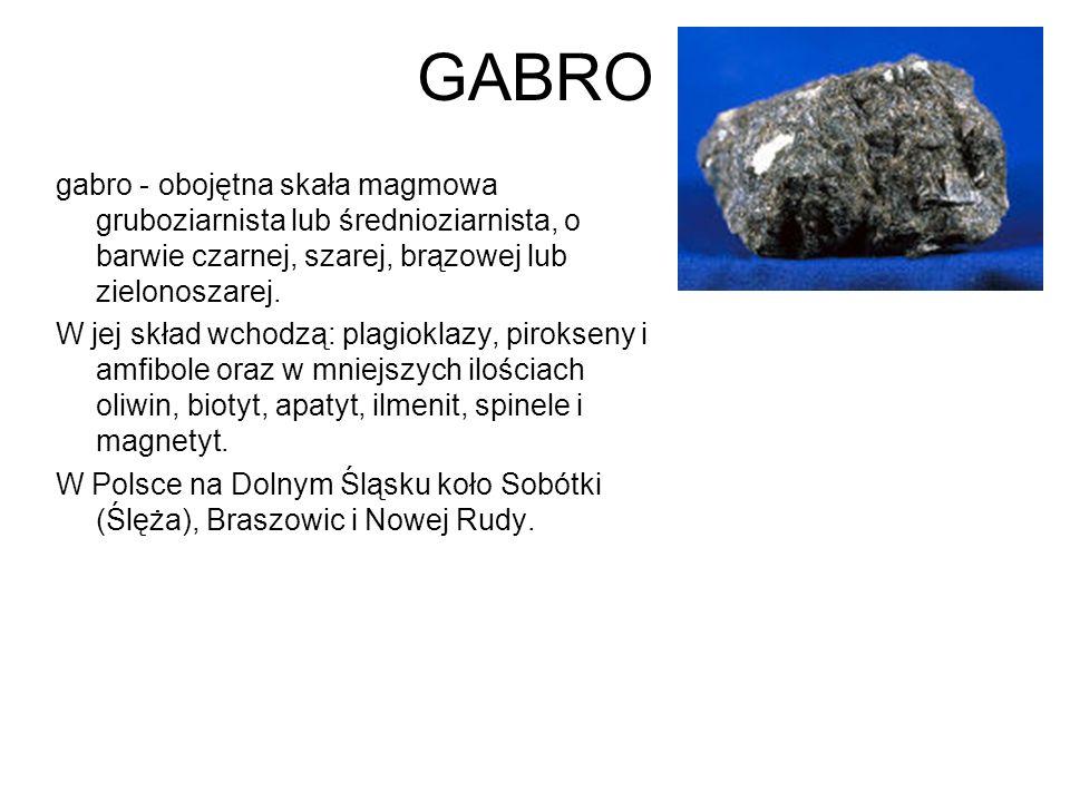 GABRO gabro - obojętna skała magmowa gruboziarnista lub średnioziarnista, o barwie czarnej, szarej, brązowej lub zielonoszarej.