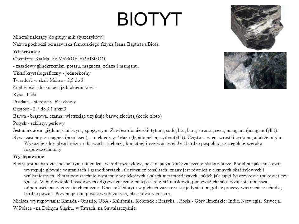 BIOTYT Minerał należący do grupy mik (łyszczyków).