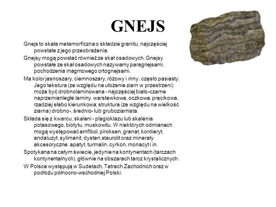GNEJS Gnejs to skała metamorficzna o składzie granitu, najczęściej powstała z jego przeobrażenia.