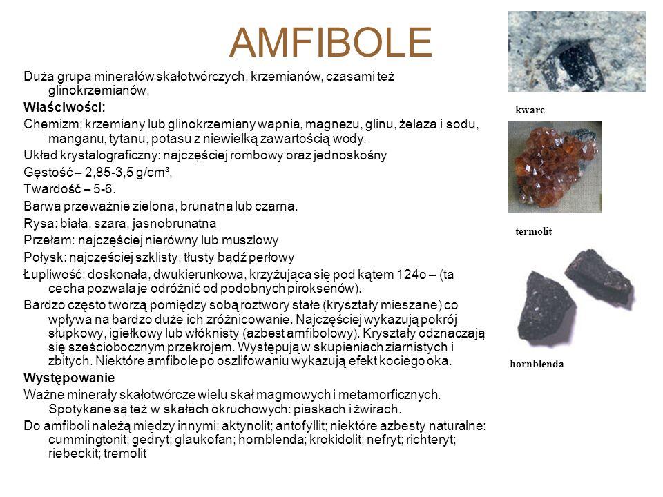 AMFIBOLE Duża grupa minerałów skałotwórczych, krzemianów, czasami też glinokrzemianów. Właściwości: