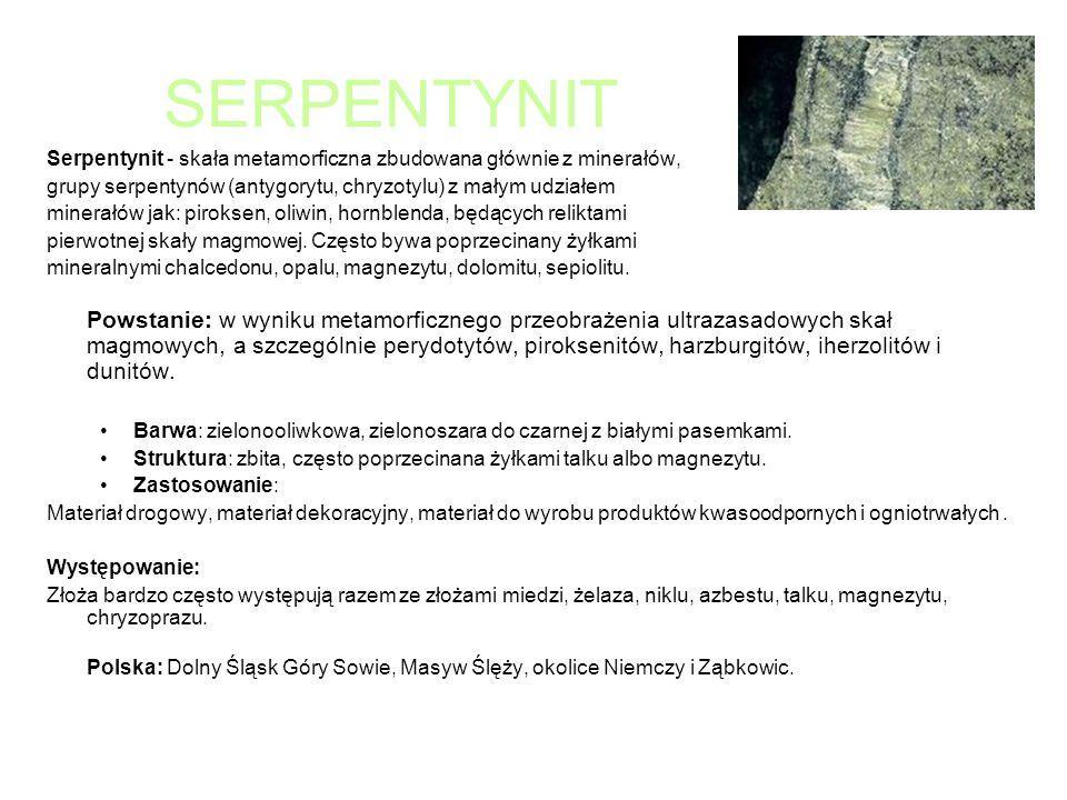 SERPENTYNIT Serpentynit - skała metamorficzna zbudowana głównie z minerałów, grupy serpentynów (antygorytu, chryzotylu) z małym udziałem.
