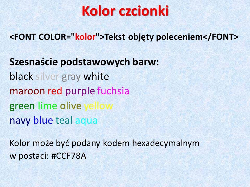 Kolor czcionki Szesnaście podstawowych barw: black silver gray white