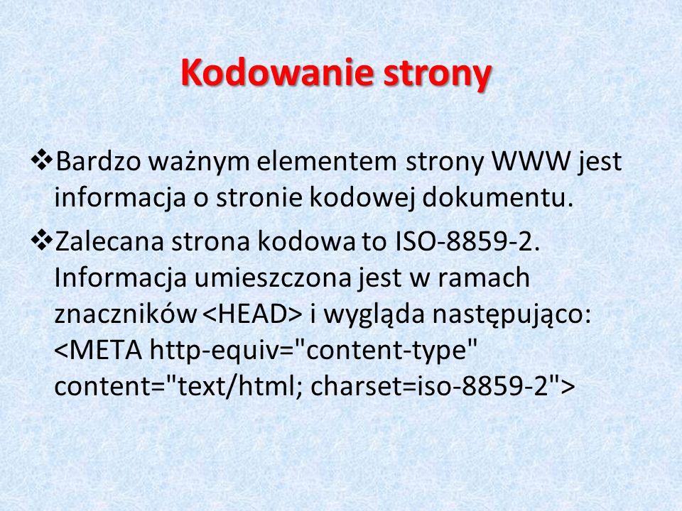 Kodowanie strony Bardzo ważnym elementem strony WWW jest informacja o stronie kodowej dokumentu.