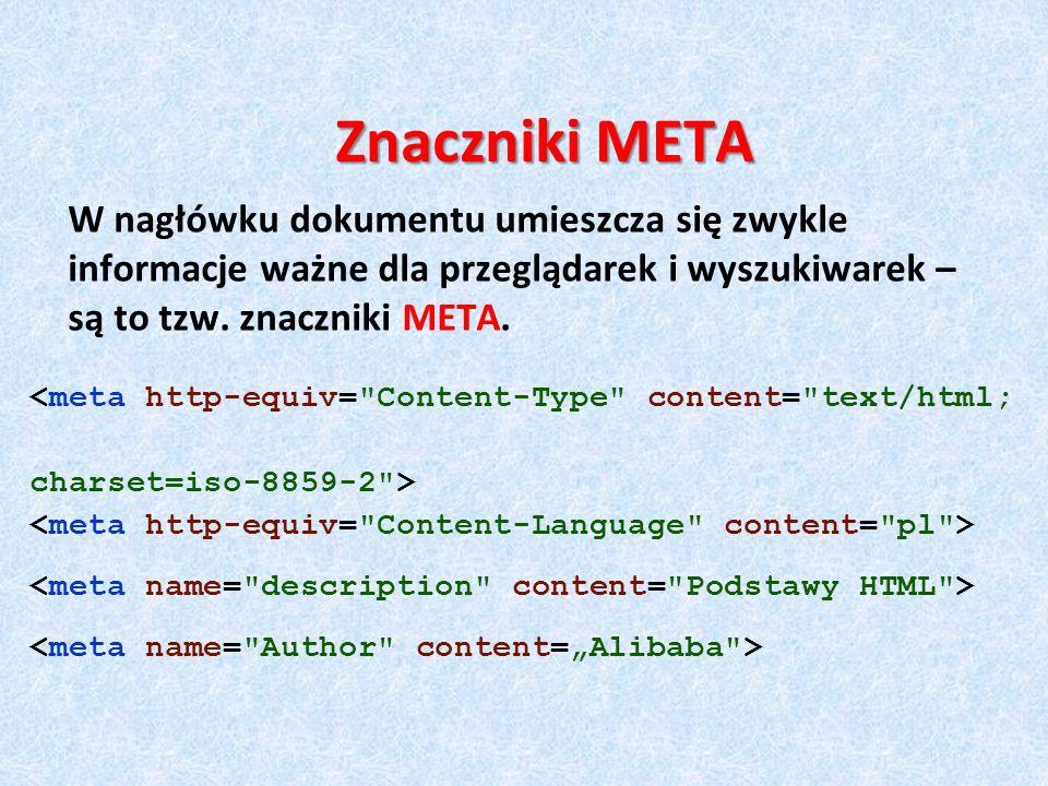Znaczniki METAW nagłówku dokumentu umieszcza się zwykle informacje ważne dla przeglądarek i wyszukiwarek – są to tzw. znaczniki META.