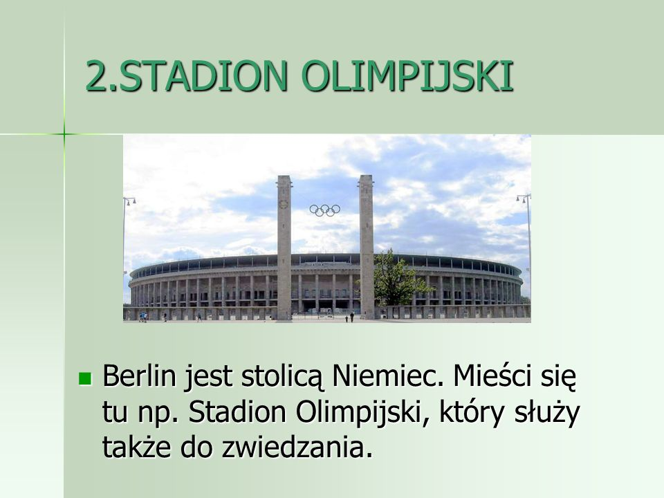 2.STADION OLIMPIJSKIBerlin jest stolicą Niemiec.Mieści się tu np.