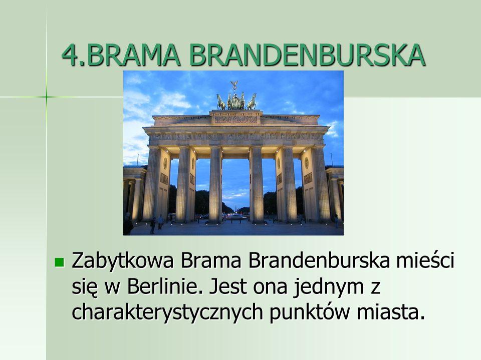 4.BRAMA BRANDENBURSKAZabytkowa Brama Brandenburska mieści się w Berlinie.