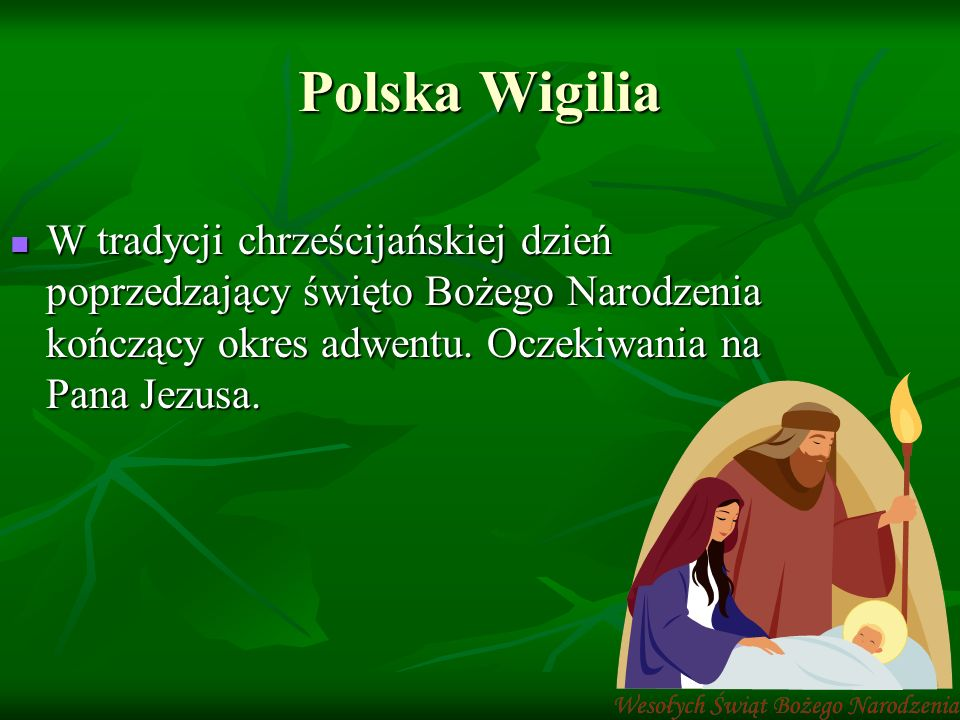 Polska Wigilia W tradycji chrześcijańskiej dzień poprzedzający święto Bożego Narodzenia kończący okres adwentu.