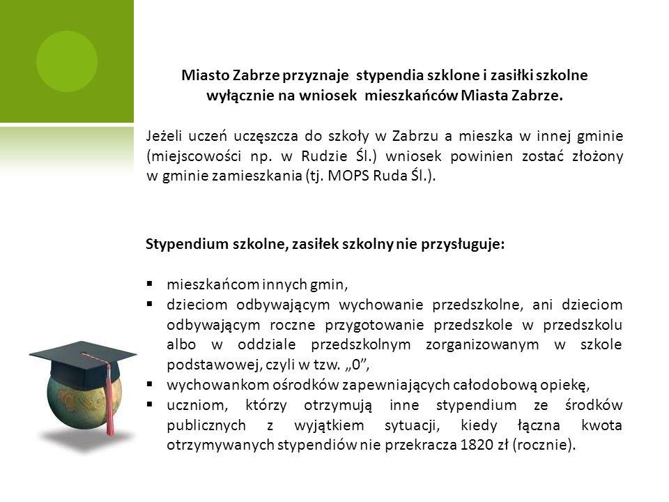 Miasto Zabrze przyznaje stypendia szklone i zasiłki szkolne wyłącznie na wniosek mieszkańców Miasta Zabrze.