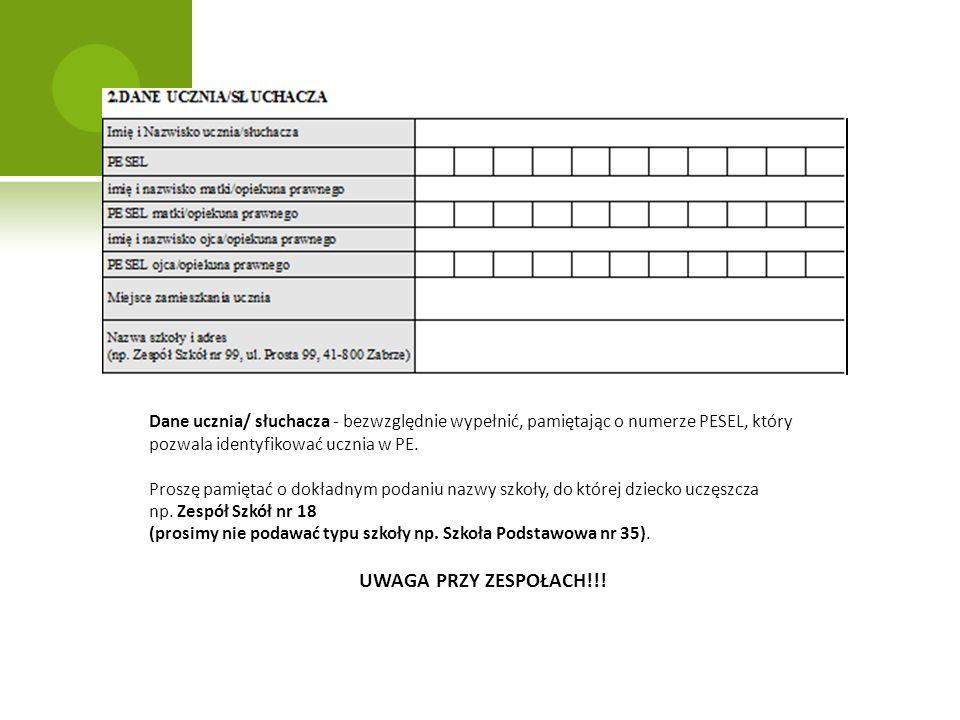 Dane ucznia/ słuchacza - bezwzględnie wypełnić, pamiętając o numerze PESEL, który pozwala identyfikować ucznia w PE.