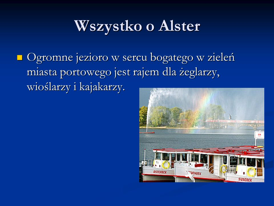 Wszystko o Alster Ogromne jezioro w sercu bogatego w zieleń miasta portowego jest rajem dla żeglarzy, wioślarzy i kajakarzy.