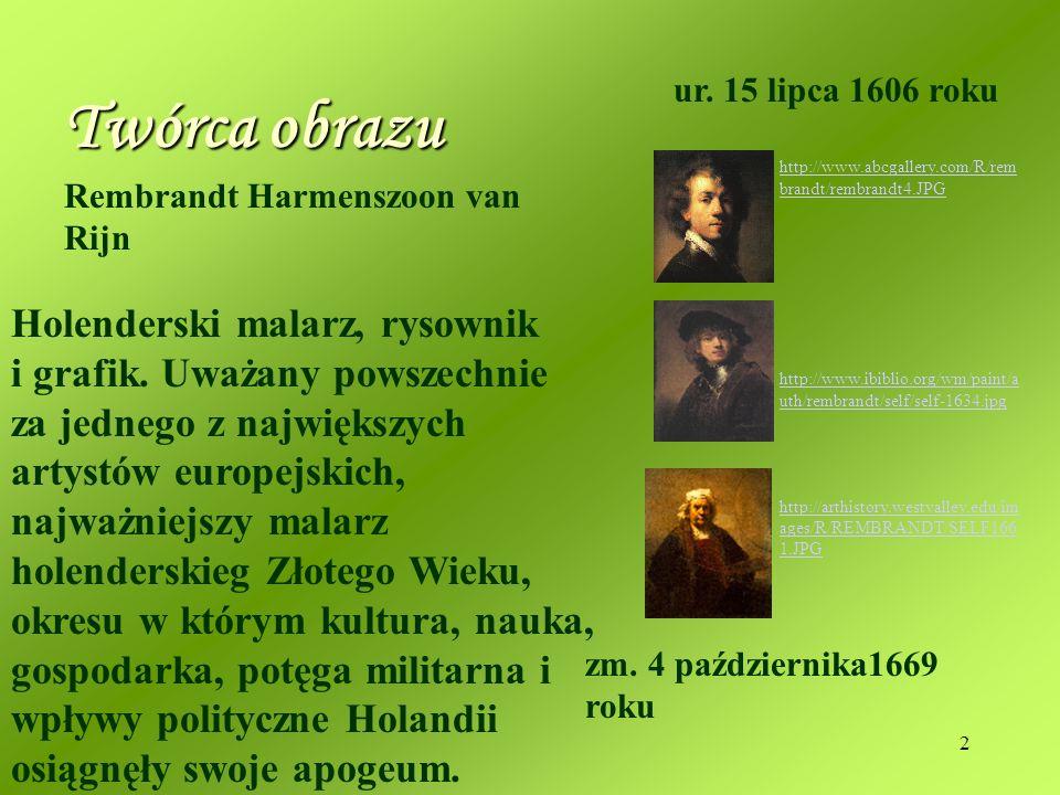 ur. 15 lipca 1606 roku Twórca obrazu. http://www.abcgallery.com/R/rembrandt/rembrandt4.JPG.