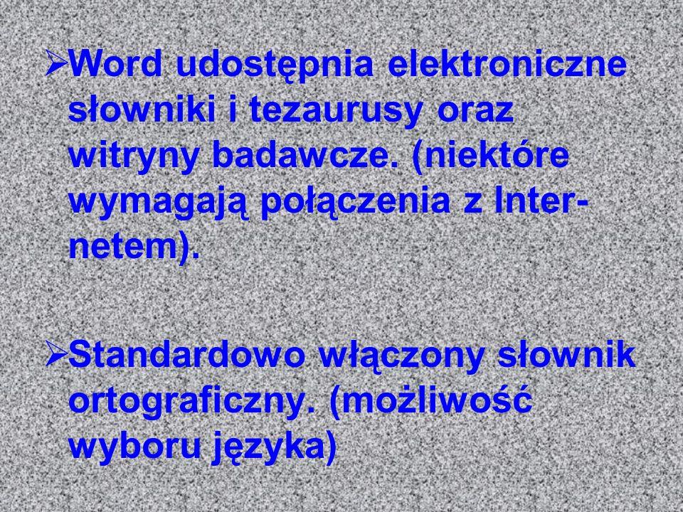Word udostępnia elektroniczne słowniki i tezaurusy oraz witryny badawcze. (niektóre wymagają połączenia z Inter-netem).