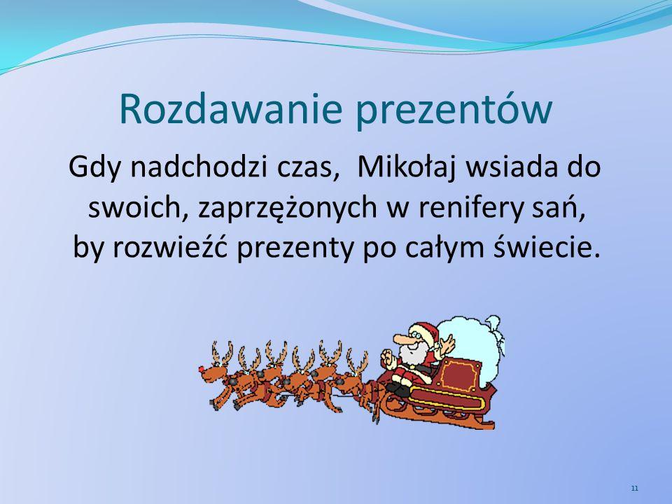Rozdawanie prezentów Gdy nadchodzi czas, Mikołaj wsiada do swoich, zaprzężonych w renifery sań, by rozwieźć prezenty po całym świecie.