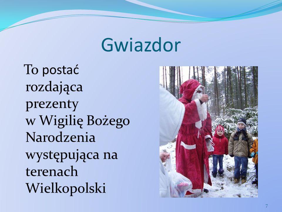 GwiazdorTo postać rozdająca prezenty w Wigilię Bożego Narodzenia występująca na terenach Wielkopolski.