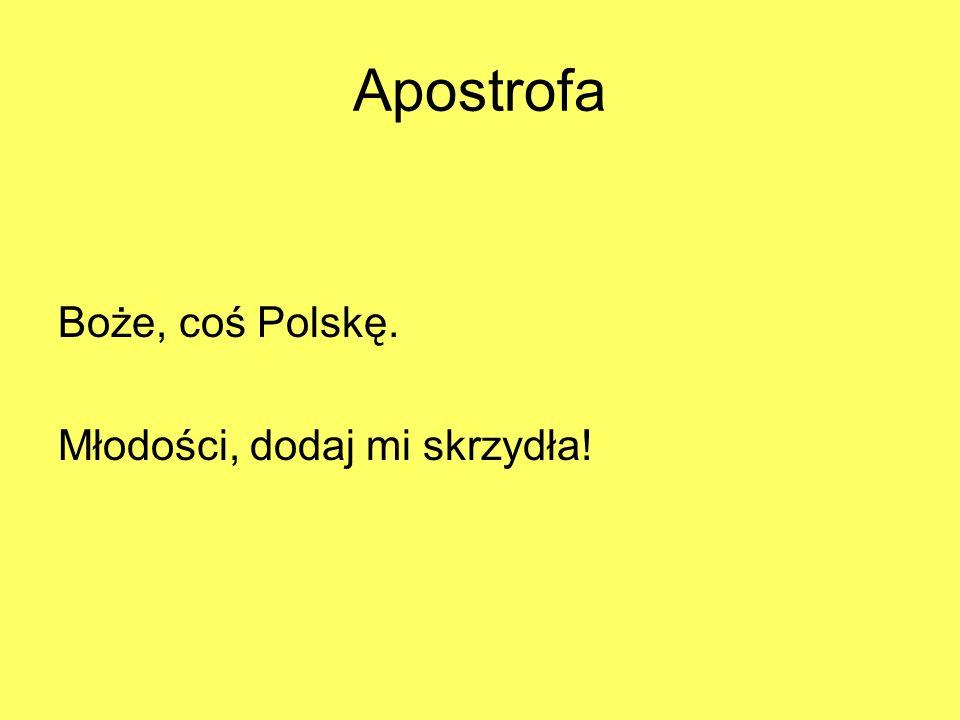 Apostrofa Boże, coś Polskę. Młodości, dodaj mi skrzydła!