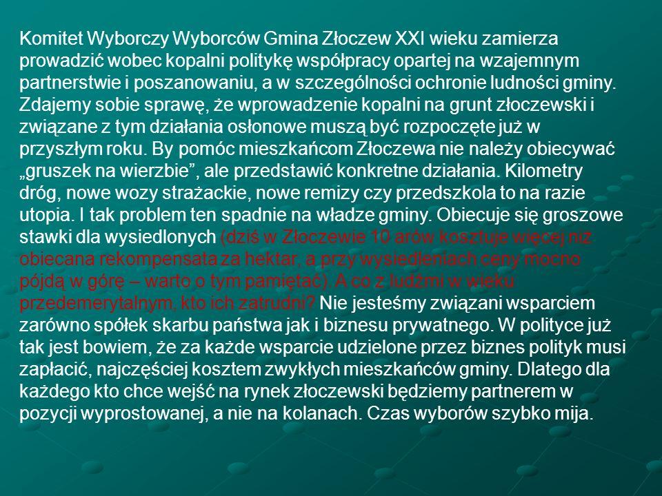 Komitet Wyborczy Wyborców Gmina Złoczew XXI wieku zamierza prowadzić wobec kopalni politykę współpracy opartej na wzajemnym partnerstwie i poszanowaniu, a w szczególności ochronie ludności gminy.
