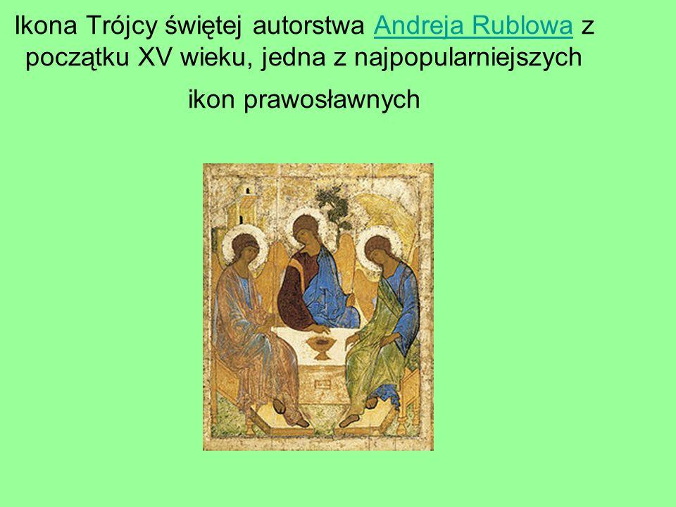 Ikona Trójcy świętej autorstwa Andreja Rublowa z początku XV wieku, jedna z najpopularniejszych ikon prawosławnych