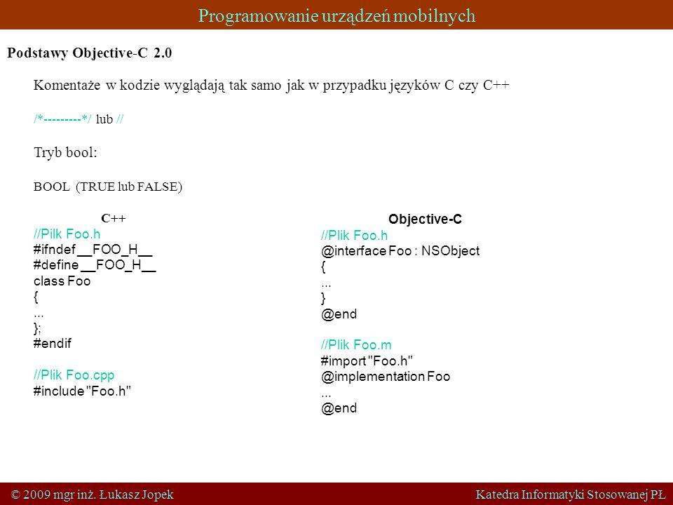 Podstawy Objective-C 2.0Komentaże w kodzie wyglądają tak samo jak w przypadku języków C czy C++ /*---------*/ lub //