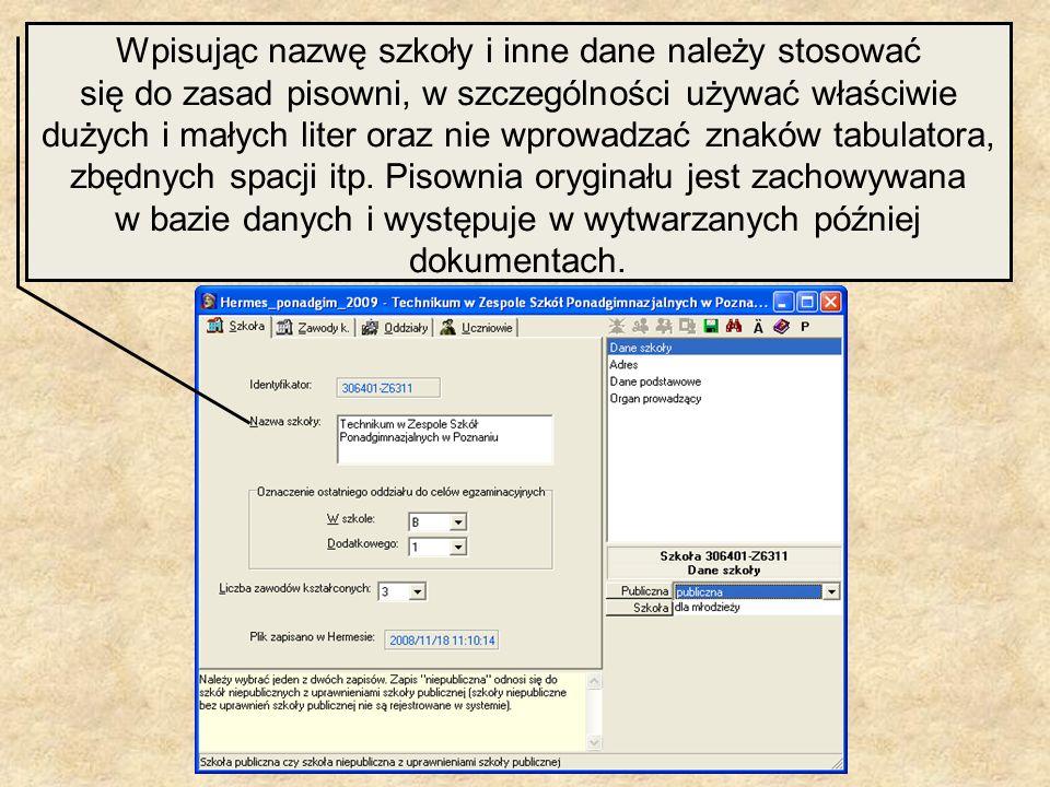 Wpisując nazwę szkoły i inne dane należy stosować się do zasad pisowni, w szczególności używać właściwie dużych i małych liter oraz nie wprowadzać znaków tabulatora, zbędnych spacji itp.