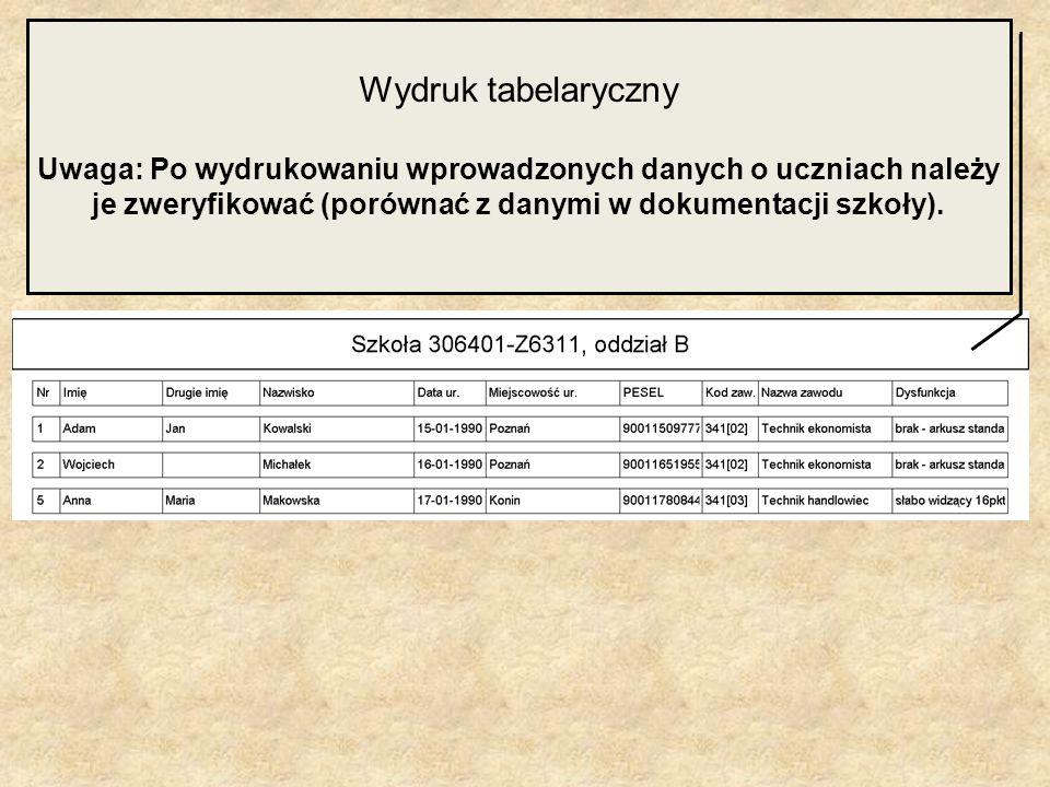 Wydruk tabelarycznyUwaga: Po wydrukowaniu wprowadzonych danych o uczniach należy je zweryfikować (porównać z danymi w dokumentacji szkoły).
