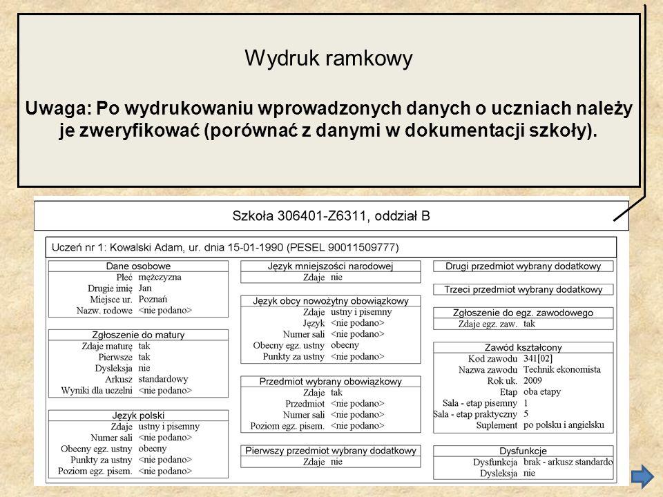 Wydruk ramkowyUwaga: Po wydrukowaniu wprowadzonych danych o uczniach należy je zweryfikować (porównać z danymi w dokumentacji szkoły).