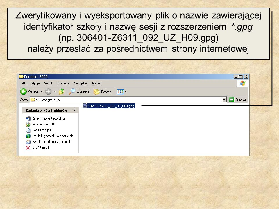 Zweryfikowany i wyeksportowany plik o nazwie zawierającej identyfikator szkoły i nazwę sesji z rozszerzeniem *.gpg (np.