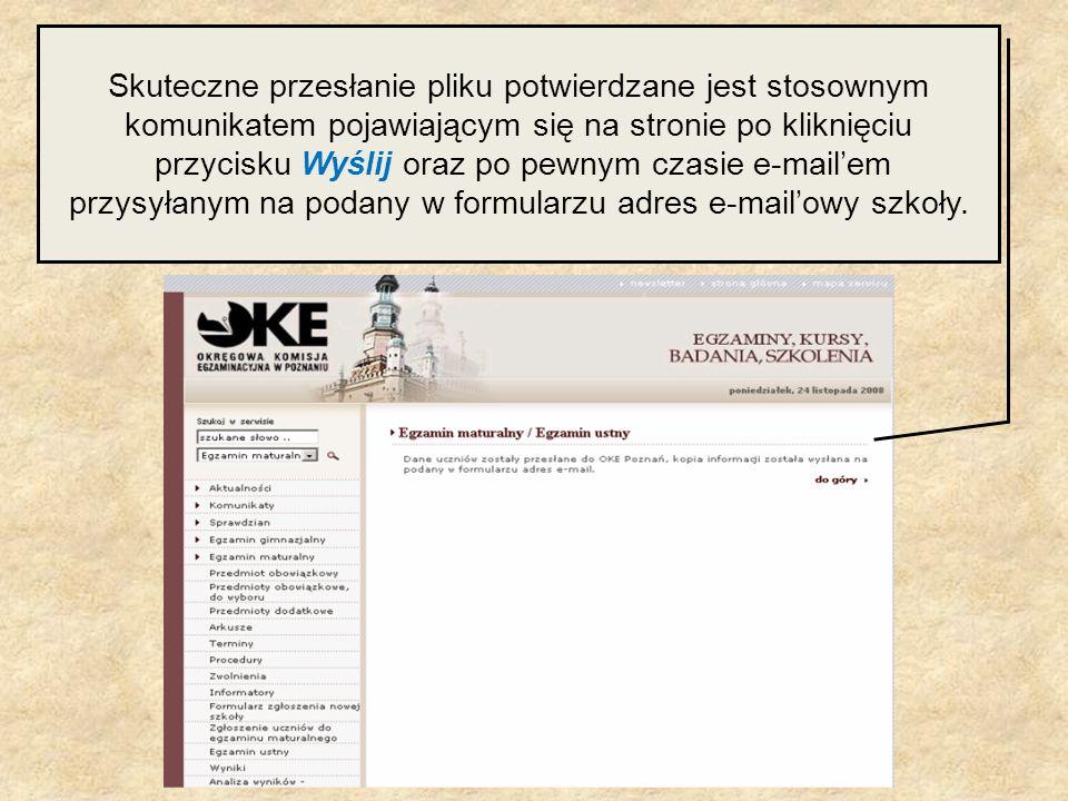 Skuteczne przesłanie pliku potwierdzane jest stosownym komunikatem pojawiającym się na stronie po kliknięciu przycisku Wyślij oraz po pewnym czasie e-mail'em przysyłanym na podany w formularzu adres e-mail'owy szkoły.