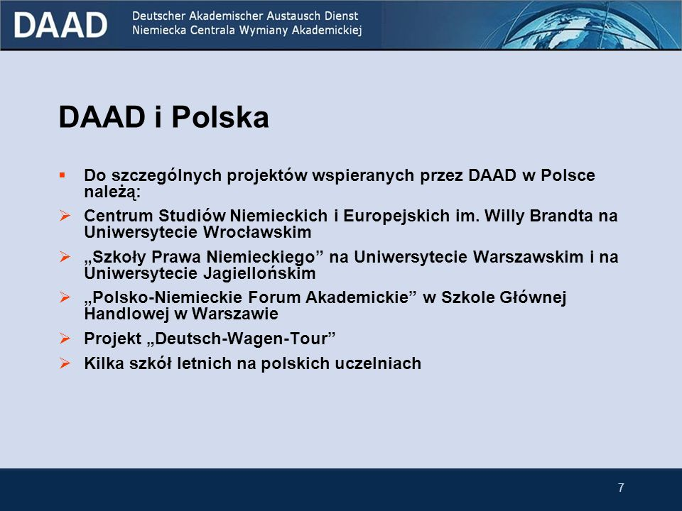 DAAD i Polska Do szczególnych projektów wspieranych przez DAAD w Polsce należą: