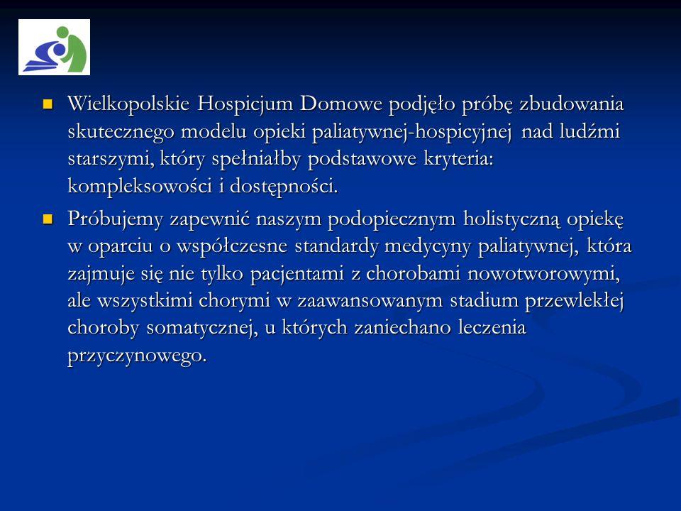 Wielkopolskie Hospicjum Domowe podjęło próbę zbudowania skutecznego modelu opieki paliatywnej-hospicyjnej nad ludźmi starszymi, który spełniałby podstawowe kryteria: kompleksowości i dostępności.