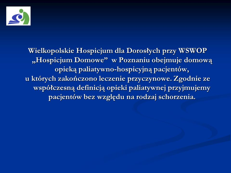 """Wielkopolskie Hospicjum dla Dorosłych przy WSWOP """"Hospicjum Domowe w Poznaniu obejmuje domową opieką paliatywno-hospicyjną pacjentów,"""