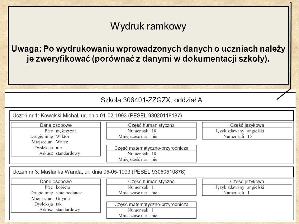 Wydruk ramkowy Uwaga: Po wydrukowaniu wprowadzonych danych o uczniach należy je zweryfikować (porównać z danymi w dokumentacji szkoły).