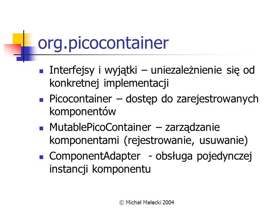 org.picocontainer Interfejsy i wyjątki – uniezależnienie się od konkretnej implementacji. Picocontainer – dostęp do zarejestrowanych komponentów.