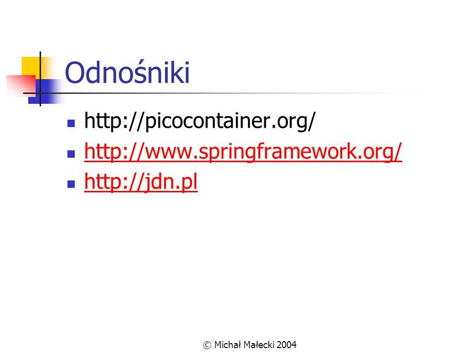 Odnośniki http://picocontainer.org/ http://www.springframework.org/