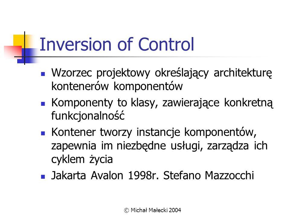 Inversion of Control Wzorzec projektowy określający architekturę kontenerów komponentów. Komponenty to klasy, zawierające konkretną funkcjonalność.