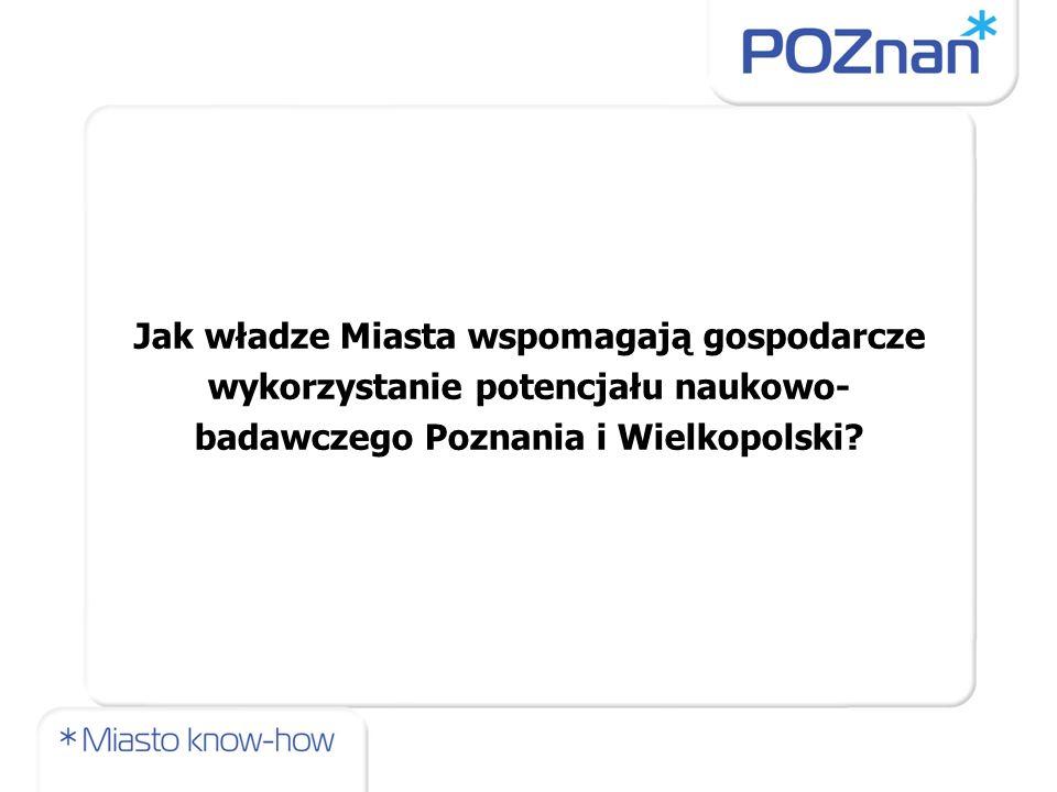 Jak władze Miasta wspomagają gospodarcze wykorzystanie potencjału naukowo-badawczego Poznania i Wielkopolski