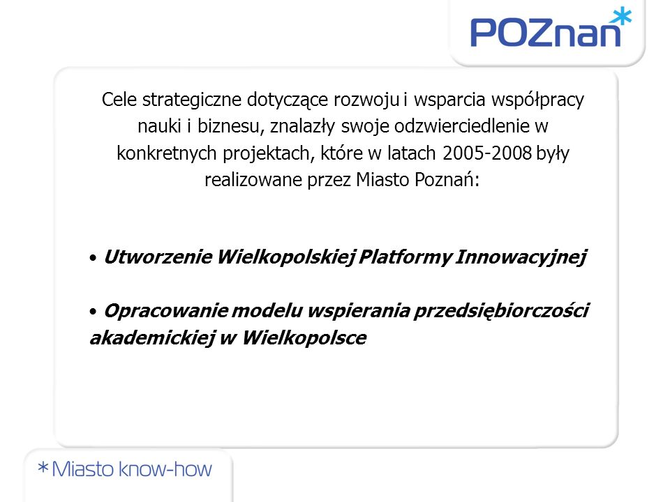 Cele strategiczne dotyczące rozwoju i wsparcia współpracy nauki i biznesu, znalazły swoje odzwierciedlenie w konkretnych projektach, które w latach 2005-2008 były realizowane przez Miasto Poznań: