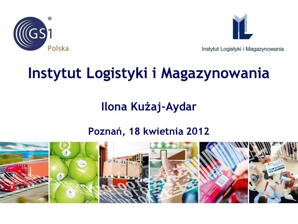 Instytut Logistyki i Magazynowania Ilona Kużaj-Aydar Poznań, 18 kwietnia 2012