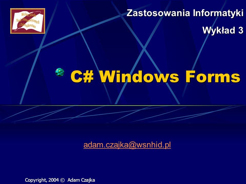 C# Windows Forms Zastosowania Informatyki Wykład 3