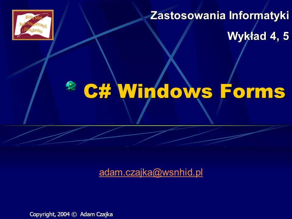 C# Windows Forms Zastosowania Informatyki Wykład 4, 5