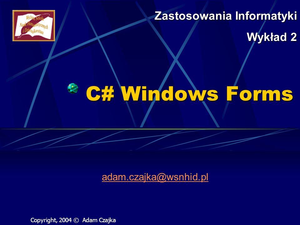 C# Windows Forms Zastosowania Informatyki Wykład 2