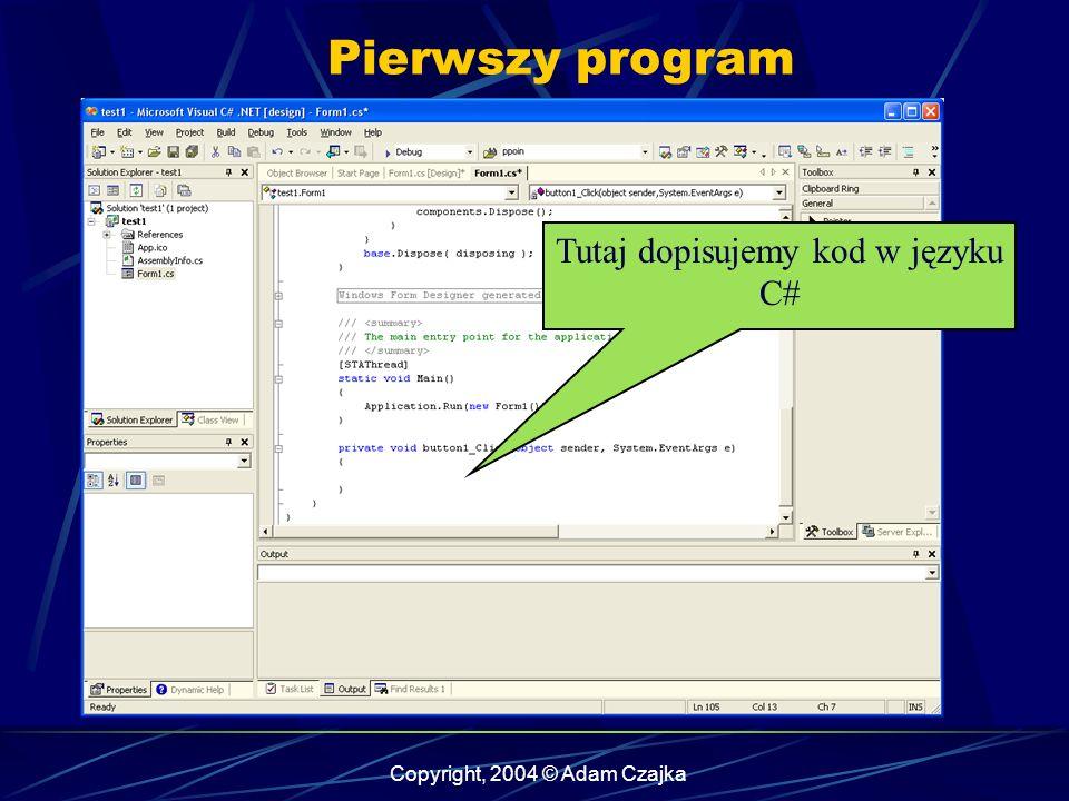 Pierwszy program Tutaj dopisujemy kod w języku C#