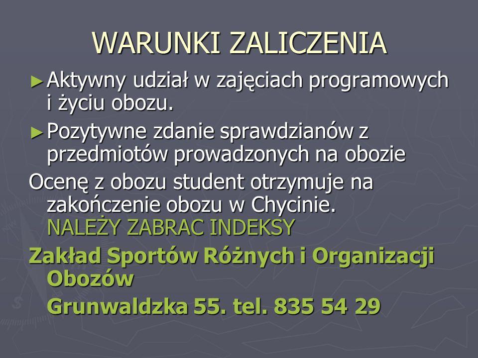WARUNKI ZALICZENIA Aktywny udział w zajęciach programowych i życiu obozu. Pozytywne zdanie sprawdzianów z przedmiotów prowadzonych na obozie.