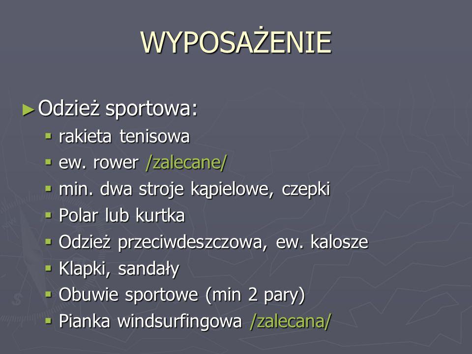 WYPOSAŻENIE Odzież sportowa: rakieta tenisowa ew. rower /zalecane/