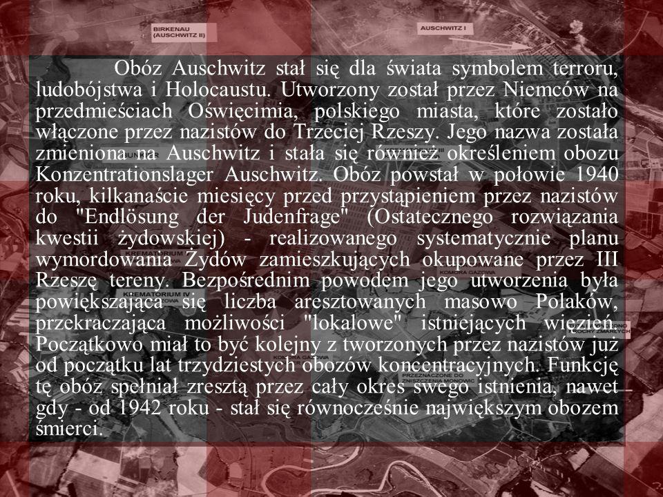 Obóz Auschwitz stał się dla świata symbolem terroru, ludobójstwa i Holocaustu.