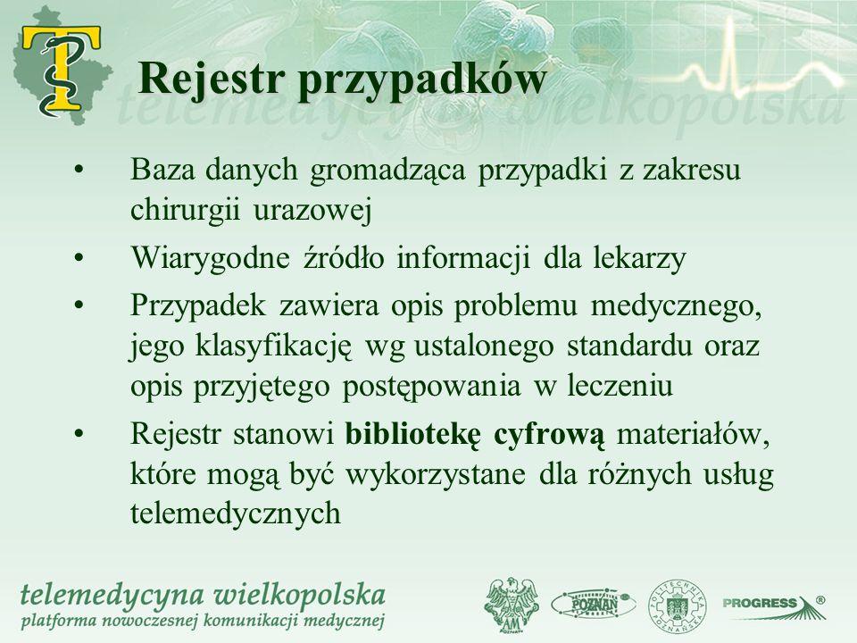Rejestr przypadków Baza danych gromadząca przypadki z zakresu chirurgii urazowej. Wiarygodne źródło informacji dla lekarzy.