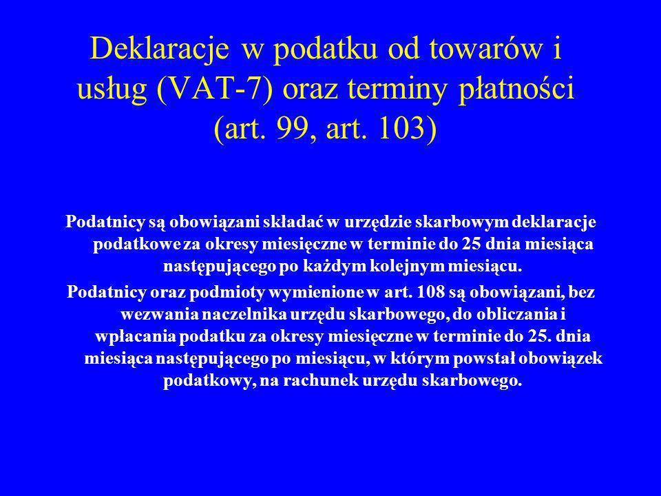 Deklaracje w podatku od towarów i usług (VAT-7) oraz terminy płatności (art. 99, art. 103)