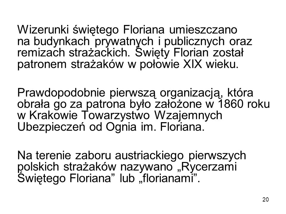Wizerunki świętego Floriana umieszczano na budynkach prywatnych i publicznych oraz remizach strażackich.