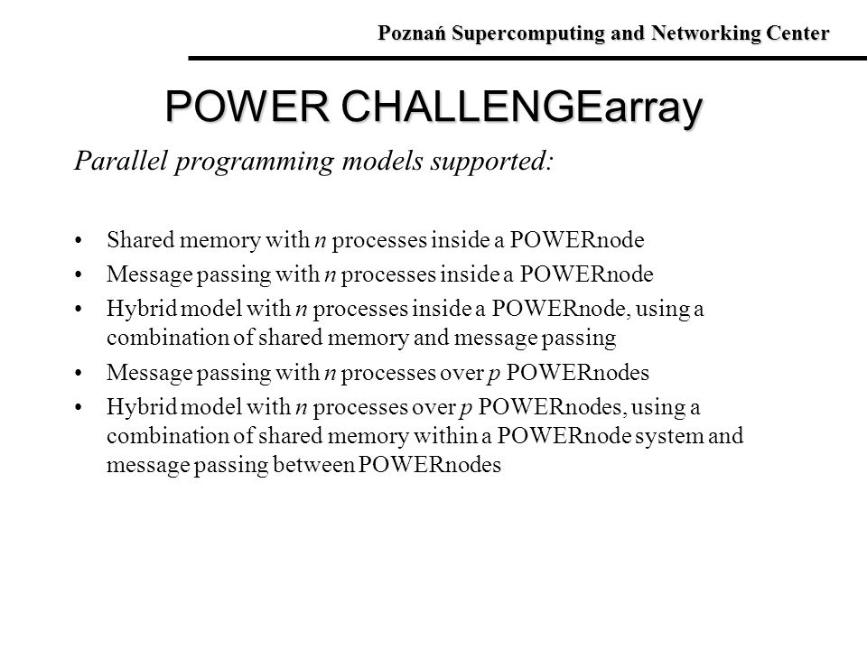 POWER CHALLENGEarray Parallel programming models supported: