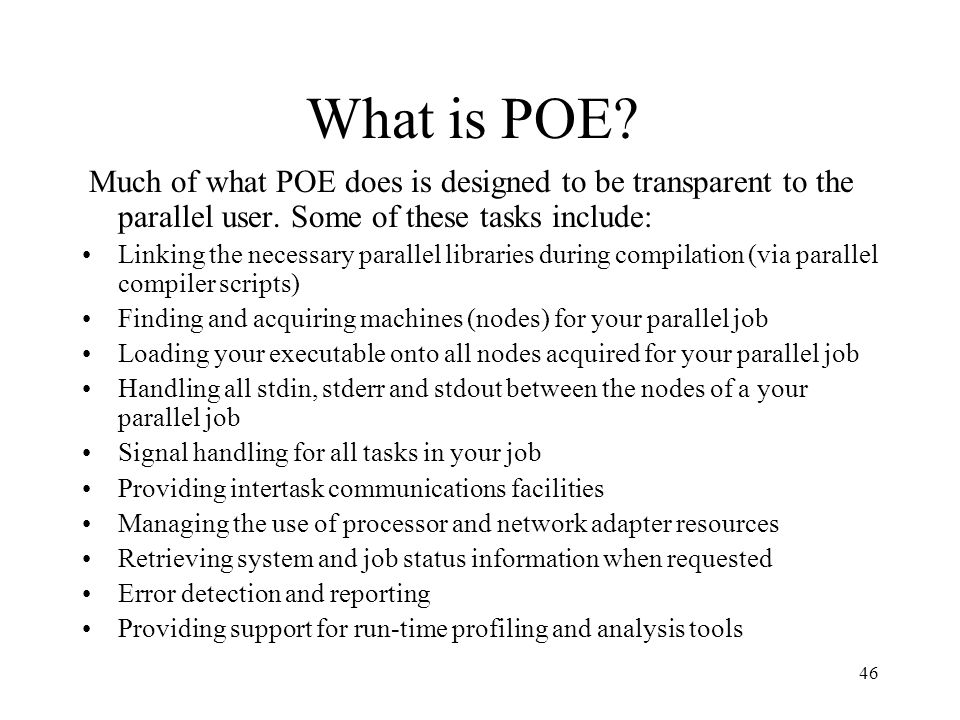 What is POE Much of what POE does is designed to be transparent to the parallel user. Some of these tasks include: