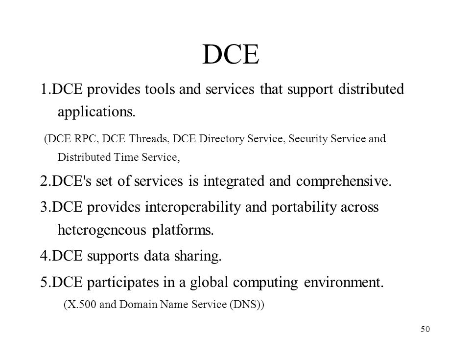 DCE 1.DCE provides tools and services that support distributed applications.